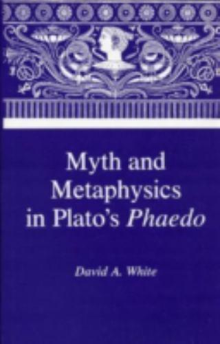 Myth & Metaphysics in Plato's Phaedo, White, David A., Very Good Book