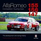 Alfa Romeo 155/156/147 Competition Touring Cars: The Cars Development and Racing History by Peter Collins (Hardback, 2012)