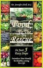 Food to the Rescue: In Just 5 Easy Steps - Introduce Your Family to Healthy Living for Life by Jennifer Shell, D C Dr Jennifer Shell (Paperback / softback, 2013)