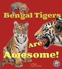 Bengal Tigers Are Awesome! by Megan C Peterson (Hardback, 2015)