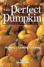 The Perfect Pumpkin : Growing/Cooking/Carving by Gail Damerow (1997, Paperback)