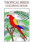 Tropical Birds Coloring Book by Individuality Books (Paperback / softback, 2016)