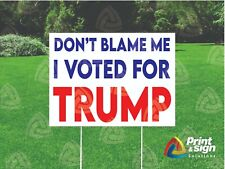 Trump Dont Blame Me 18x24 Sign Coroplast Printed Double Sided W Free Stand