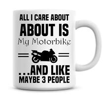 All I Care about Is My Motorbike Funny Coffee Mug Gift Bike Motorbike Present