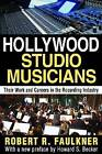Hollywood Studio Musicians: Their Work and Careers in the Recording Industry by Robert R Faulkner (Paperback / softback, 2013)