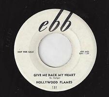 ♫HOLLYWOOD FLAMES Give Me Back My Heart/A Little Bird Ebb 131 R&B DOO WOP 45RPM♫
