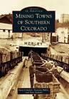 Mining Towns of Southern Colorado by Sara Szakaly, Victoria Miller, Staci Comden (Paperback / softback, 2013)