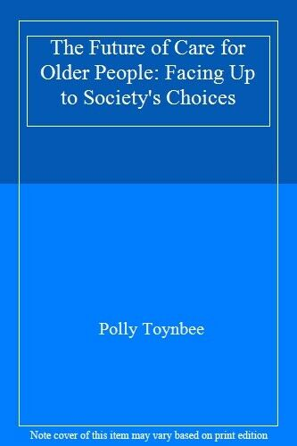 The Future of Care for Older People: Facing Up to Society's Choices,Polly Toynb