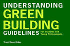 Understanding Green Building Guidelines: For Students and Young Professionals by Traci Rose Rider (Paperback, 2009)