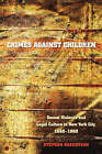 Crimes Against Children: Sexual Violence and Legal Culture in New York City, 1880-1960 by Stephen Robertson (Paperback, 2005)