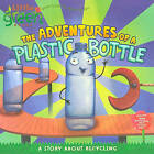 The Adventures of a Plastic Bottle: A Story about Recycling by Alison Inches (Hardback, 2009)