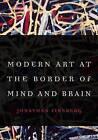 Modern Art at the Border of Mind and Brain by Jonathan Fineberg (Hardback, 2015)