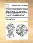 A Sermon Preached Before the Sons of the Clergy, at Their Anniversary Meeting, in the Cathedral Church of St. Paul, on Thursday, May 11, 1769. by Thomas Percy, M.A. ... by Thomas Percy (Paperback / softback, 2010)