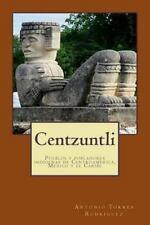 Centzuntli : Pueblos y Pobladores Indígenas de Centroamérica, México y el...