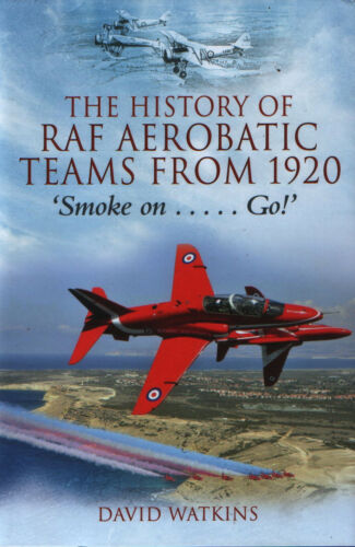 1 of 1 - The History of RAF Aerobatic Teams From 1920 - 'Smoke on .....Go!' - New Copy