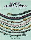 Beaded Chains & Ropes: Create Easy-to-Wear Jewelry Using Popular Stitches by Kalmbach Publishing Co ,U.S. (Paperback, 2015)