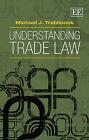 Understanding Trade Law by M Trebilcock (Paperback, 2011)