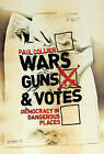 Wars, Guns and Votes: Democracy in Dangerous Places by Paul Collier (Paperback, 2009)
