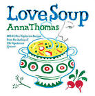 Love Soup: 160 All-New Vegetarian Recipes from the Author of The Vegetarian Epicure by Anna Thomas (Paperback, 2009)