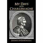 My Days With Charlemagne as Told by Denis His Vassal 9781450298193