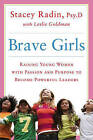 Brave Girls: Raising Young Women with Passion and Purpose to Become Powerful Leaders by Stacey Radin (Hardback, 2015)