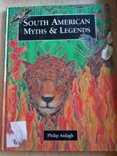 SOUTH AMERICAN MYTHS and LEGENDS Philip Ardagh HC book