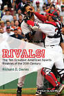 Rivals!: The Ten Greatest American Sports Rivalries of the 20th Century by Richard O. Davies (Paperback, 2010)