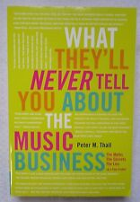 What They'll Never Tell You about the Music Business : The Myths, the...