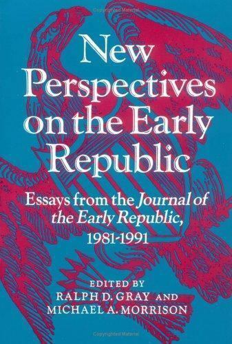New Perspectives on the Early Republic : Essays from the Journal of the Early...