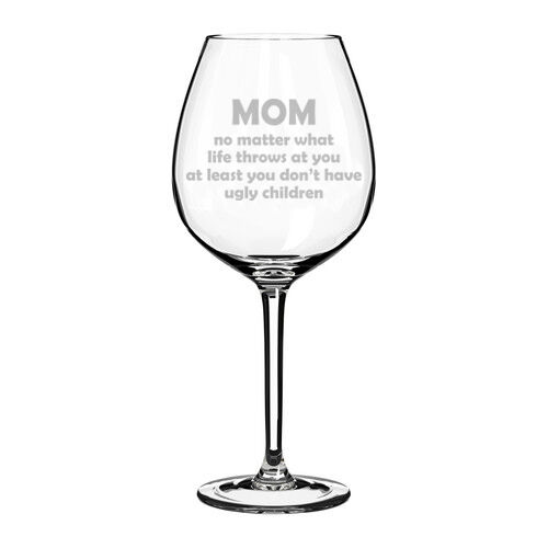 Mom At Least You Don/'t Have Ugly Children Funny Mother Gift Wine Glass
