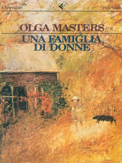 UNA FAMIGLIA DI DONNE  MASTERS OLGA FELTRINELLI 1988 I NARRATORI / FELTRINELLI