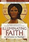 Illuminating Faith: An Invitation to Theology by Kenneth Oakes, Balazs M. Mezei, Francesca Aran Murphy (Paperback, 2015)
