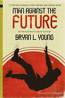 Man Against the Future: 17 Topflight Science Fiction, Fantasy, and Horror Yarns. by Bryan L Young (Paperback / softback, 2011)