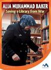 Alia Muhammad Baker: Saving a Library from War by Lindsay Bacher (Hardback, 2016)