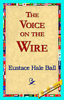 The Voice on the Wire by Eustace Hale Ball (Hardback, 2006)