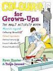 Colouring for Grown-ups von Ryan Hunter und Taige Jensen (2012, Taschenbuch)