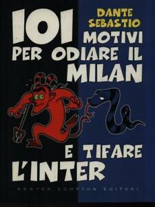 101-MOTIVI-PER-ODIARE-IL-MILAN-E-TIFARE-L-039-INTER-SEBASTIANO-DANTE