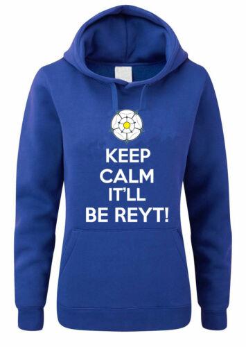 Yorkshire KEEP CALM IT/'LL BE REYT Hoodies County Themed Women/'s Hoody