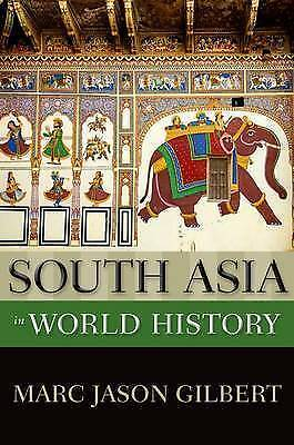 South Asia in World History (New Oxford World History) by Gilbert, Marc Jason, N