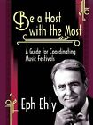Be a Host with the Most: A Guide for Coordinating Music Festivals by Eph Ehly (Paperback / softback, 2012)