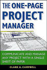 The One-page Project Manager: Communicate and Manage Any Project with a Single Sheet of Paper by Clark A. Campbell (Paperback, 2006)
