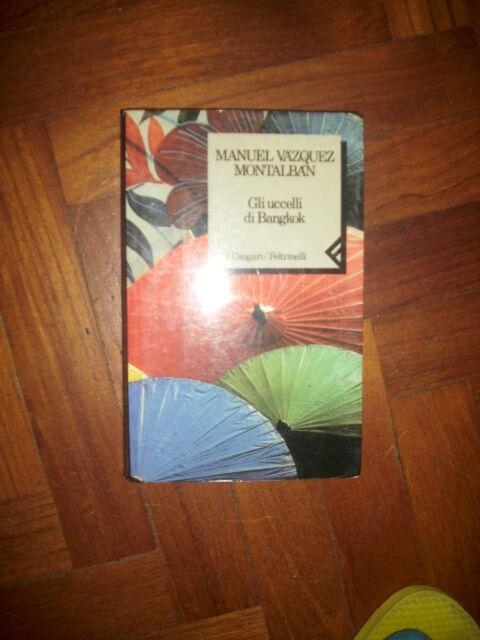 MANUEL VAZQUEZ MONTALBAN - Gli uccelli di Bangkok - 1ED. 1990 FELTRINELLI (SI)
