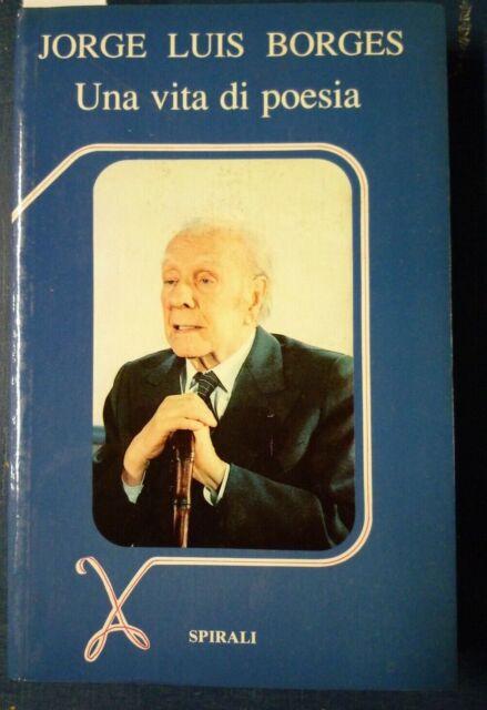 Jorge Luis Borges, Una vita di poesia, Spirali, 1986 - INTERVISTE