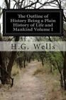 The Outline of History Being a Plain History of Life and Mankind Volume I by H G Wells (Paperback / softback, 2015)