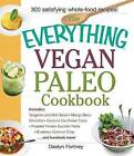 The Everything Vegan Paleo Cookbook: Includes: Tangerine and Mint Salad, Mango Berry Smoothie, Coconut Cauliflower Curry, Roasted Tomato Zucchini Pasta, Blueberry Coconut Crisp...and Hundreds More ! by Daelyn Fortney (Paperback, 2015)