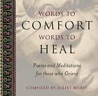 Words to Comfort, Words to Heal: Poems and Meditations for Those Who Grieve by Juliet Mabey (Hardback, 1998)