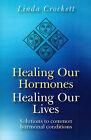 Healing Our Hormones, Healing Our Lives: Solutions to Common Hormonal Conditions by Linda Crockett (Paperback, 2009)