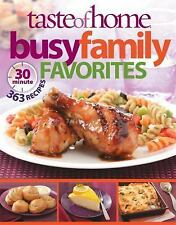 Busy Family Favorites : 363 30-Minute Recipes by Taste of Home Editorial Staff (2011, Paperback)