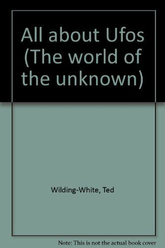 All about Ufos (The world of the unknown) By Ted Wilding-White, Kenneth W. Gatl