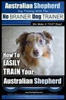 Australian Shepherd Dog Training with the No Brainer Dog Trainer We Make It That Easy!: How to Easily Train Your Australian Shepherd by M R Paul Allen Pearce (Paperback / softback, 2015)